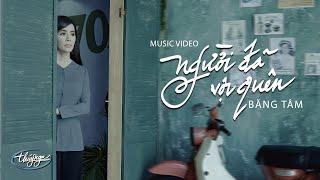 Băng Tâm - Người Đã Vội Quên (Official Music Video)