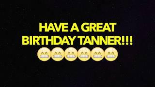 HAPPY BIRTHDAY TANNER! - BEST BIRTHDAY SONG EVER