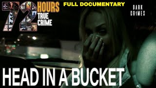 72 Hours: True Crime | S2E4 | Head in a Bucket