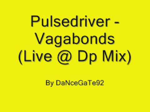 Pulsedriver - Vagabonds (Live @ Dp Mix)