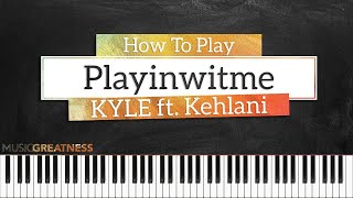 How To Play Playinwitme By KYLE ft. Kehlani On Piano - Piano Tutorial
