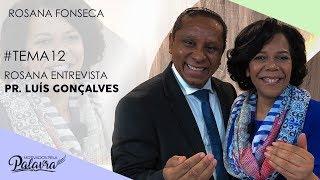 21/11/19 - Motivados Pela Palavra - Tema 12 – Entrevista Pr. Luís Gonçalves - Rosana Fonseca