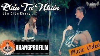 Điều Tự Nhiên | Lâm Chấn Khang | MV HD Official