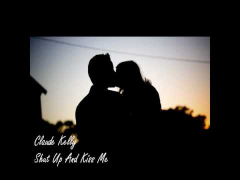 Claude Kelly - Shut Up And Kiss Me