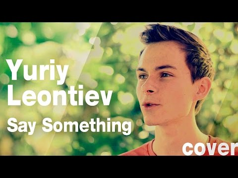 Say Something (cover) A Great Big World & Christina Aguilera / cover by Yuriy Leontiev