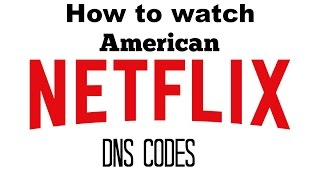 How to Get American Netflix - DNS CODES 2016