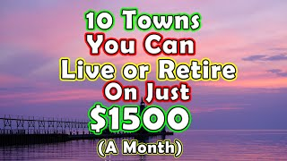Top 10 Towns To Retire or Live for Under $1,500 a Month. United States