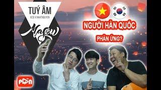 Phản ứng của người Hàn khi nghe Túy âm | Vietnamese EDM | PanTV