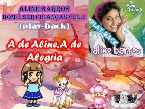 Baixar A de Aline, A de Alegria-playback-ALINE BARROS (Bom è Ser Criança VOl.2).wmv