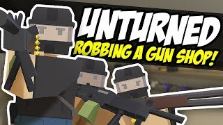 ROBBING A GUN SHOP - Unturned Bandit Roleplay | Military Show Up!