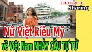 N,ữ Việt k,i,ề,u Mỹ v,ề Việt N,a,m NH,Ả,Y C,Ầ,U T,Ự T,Ử  - Donate Sharing