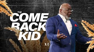 The Come Back Kid - Bishop T.D. Jakes [August 25, 2019]
