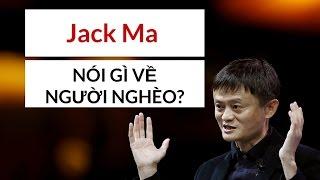 Tỷ Phú Jack Ma Nói Gì Về Người Nghèo?