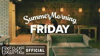 FRIDAY SUMMER MORNING JAZZ: Relax Happy Jazz & Bossa Nova Music for Great Morning