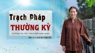 [TRỰC TUYẾN] TRẠCH PHÁP THƯỜNG KỲ NGÀY 8/10/MT | Phạm Thị Yến (Tâm Chiếu Hoàn Quán)