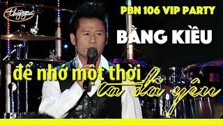 Bằng Kiều - Để Nhớ Một Thời Ta Đã Yêu (Thái Thịnh) PBN 106 VIP Party