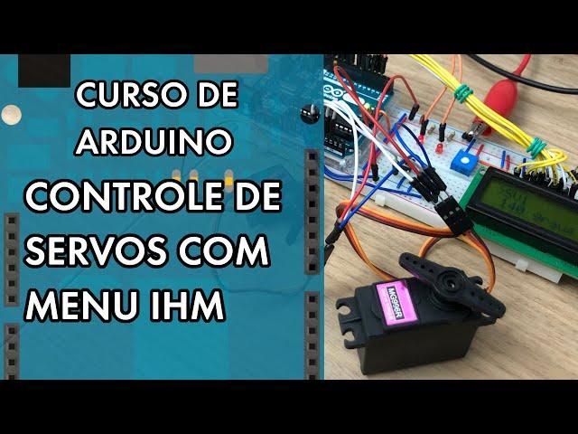 CONTROLE DE SERVOS COM MENU IHM   Curso de Arduino #286
