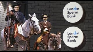 London's SPERM BANK????- The adventures of Don Jacomo de la Manica and Sancho Pasqua