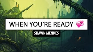 Shawn Mendes ‒ When You're Ready [Lyrics] 🎤