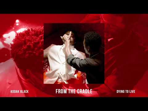 Kodak Black - From The Cradle [Official Audio]