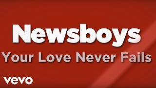 Newsboys - Your Love Never Fails (Lyrics)