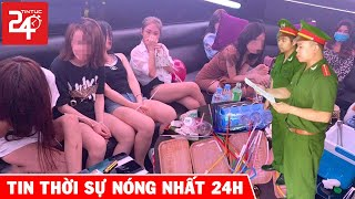 🔥Tin Tức Mới Nhất 24h Hôm Nay | Tin An Ninh Thời Sự Việt Nam Chính Xác Nhất | TIN TỨC 24H TV