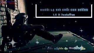Người Lạ Nơi Cuối Con Đường - LK ft JustaTee Video [ Lyrics HD ]