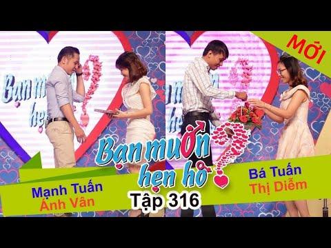 BẠN MUỐN HẸN HÒ | Tập 316 - FULL | Mạnh Tuấn - Ánh Vân | Bá Tuấn - Thị Diễm