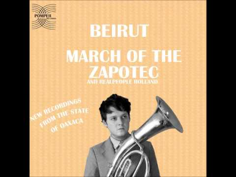 Beirut   March of the ZapotecHolland (2009)