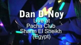 1 Dan D-Noy - Live at Pacha Club Egypt Sharm el Sheikh - Moon Sharm.wmv