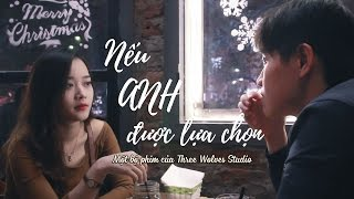 [Phim ngắn] NẾU ANH ĐƯỢC LỰA CHỌN - THREE WOLVES STUDIO | Phim ngắn mới nhất 2017