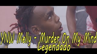 ynw-melly-murder-on-my-mind-legendado.jpg