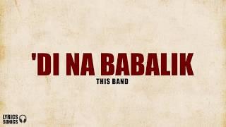 This Band - 'Di Na Babalik (Lyrics)