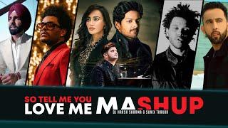 So tell me you love me Mashup – Dj Harsh Sharma Ft Sunix Thakor