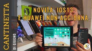 HUAWEI NON AGGIORNA PIU'? e iOS 13 su iPhone e iPad CANTINETTA GIUGNO