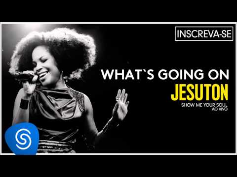 Baixar Jesuton - What's Going On (Show me Your Soul ao Vivo) [Áudio Oficial]