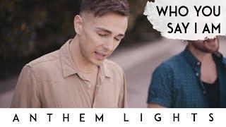 Who You Say I Am   Anthem Lights