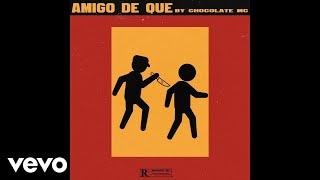Chocolate MC - Amigo De Que (Audio)