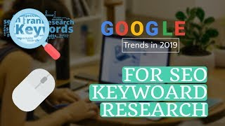 Using Google Trends in 2019 for Keyword research for SEO