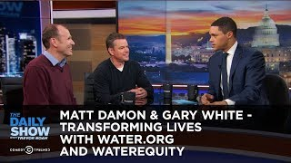 Matt Damon & Gary White - Transforming Lives with Water.org and WaterEquity   The Daily Show