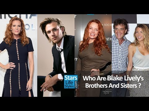 Who Are Blake Lively's Brothers And Sisters ? [2 Sisters And 2 Brothers] | Celebrity Siblings