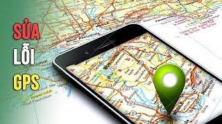 Sửa lỗi GPS trên điện thoại | Siêu thủ thuật