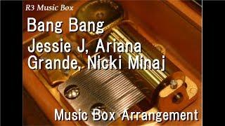 Bang Bang/Jessie J, Ariana Grande, Nicki Minaj [Music Box]