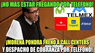 SENADORES DE MORENA PONEN ALTO A DESPACHOS DE COBRANZA POR TELEFONO