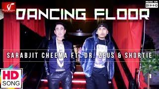 Dancing Floor – Sarabjit Cheema Ft Dr Zeus