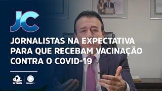 Jornalistas na expectativa para que recebam vacinação contra o Covid-19