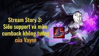 Stream Story 3 : Siêu support và màn cumback không tưởng của Vayne