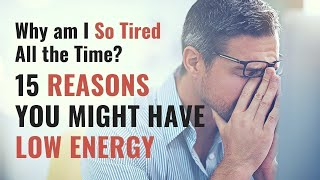 Why am I So Tired All the Time? 15 Reasons You Might Have Low Energy