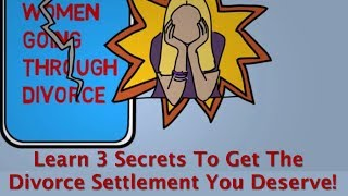 Financial Planning For Women In Divorce -- Three Secrets to Get The Divorce Settlement You Deserve