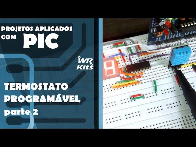 TERMOSTATO PROGRAMÁVEL (parte 2) | Projetos Aplicados com PIC #02